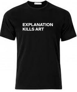 Explanation Kills Art Unisex T-shirt Cheap Custom