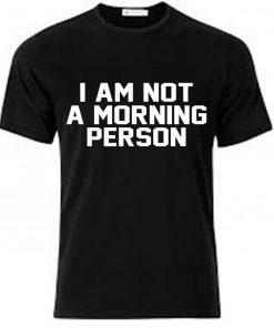 I am Not a Morrning Person Unisex T-shirt Cheap Custom