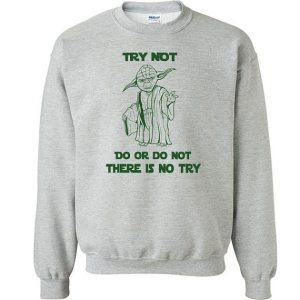 Do Or Do Not There Is No Try Unisex Sweatshirt Helloween Unisex Tshirt used to make the shirt is the latest in ink to garment technology which is also eco-friendly by Inspireclion.com