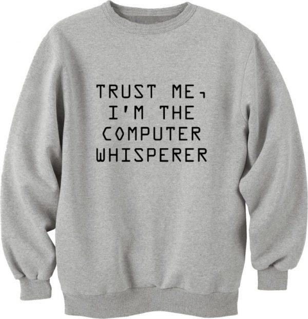 Trust Me Im The Computer Whisperer Unisex Sweatshirt