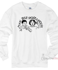 Fuck The Population Sweatshirt Cheap Custom