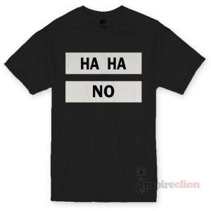 HAHA NO T-shirt Unisex Cheap Custom