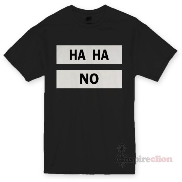 HAHA NO T-shirt Unisex Cheap Custom