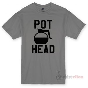 Pot Head T-shirt Cheap Custom