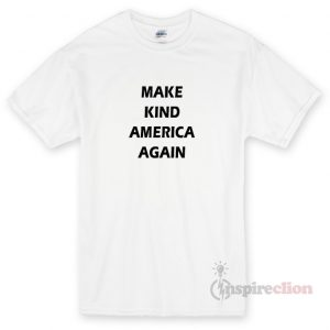 Make Kind America Again Unisex T-shirt Cheap Custom