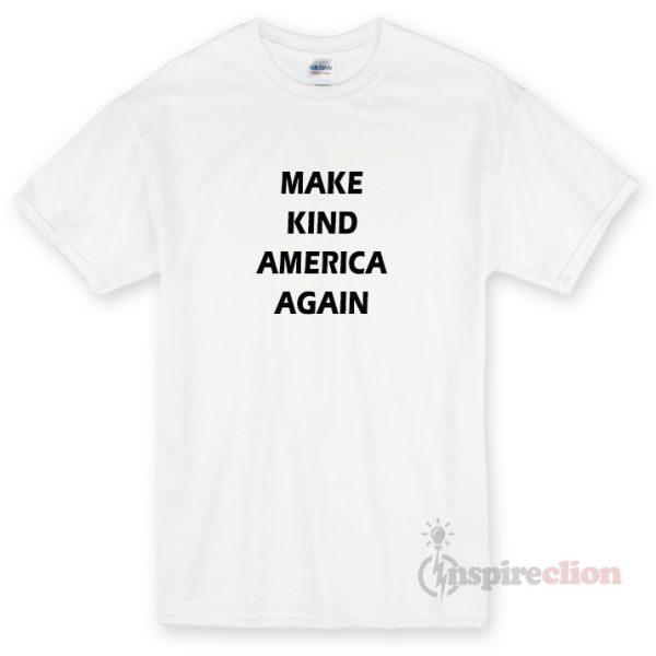 Make Kind America Again Unisex T-shirt Cheap Custom