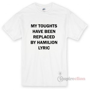 My Toughts Have Been Replaced By Hamilion Lyric Unisex T-shirt
