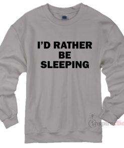 I'd Rather Be Sleeping Sweatshirt Cheap Custom