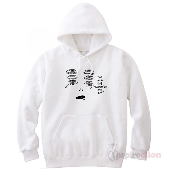 The Fuck You Fallin In Love Hoodie Cheap Custom