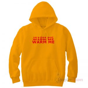 Warm Me Unisex Hoodie Cheap Custom
