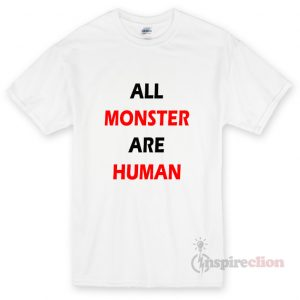 All Monster Are Human Unisex T-shirt Cheap Custom