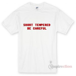 Short Tempered Be Unisex T-shirt Cheap Custom