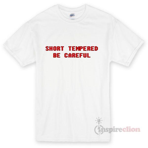 Short Tempered Be Unisex T-shirt Cheap Custom