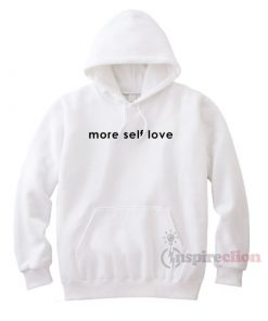 More Self Love Hoodie Cheap Custom Unisex