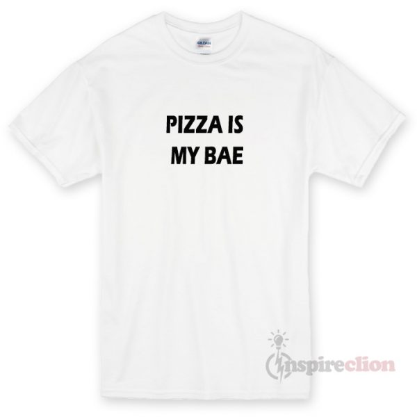 Pizza Is My Bae Unisex T-shirt Cheap Custom