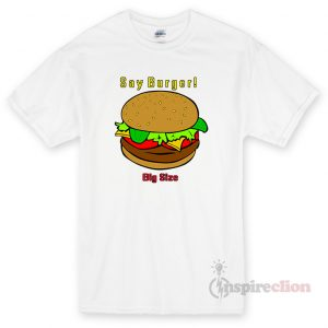 Say Burger Unisex T-shirt Cheap Custom