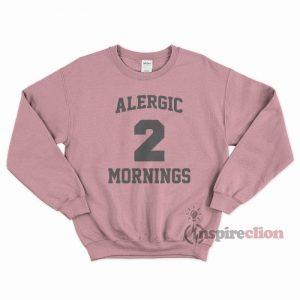 Alergic To Mornings Sweatshirt Unisex Cheap Custom