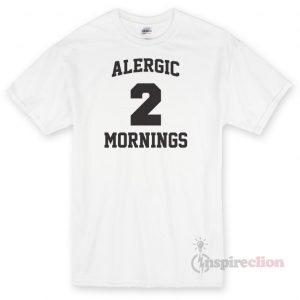 Alergic To Mornings Unisex T-shirt Cheap Custom