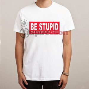 Be Stupid For Succesfull Living Diesel Parody T-shirt