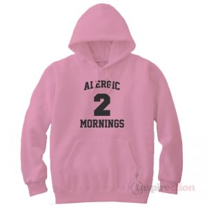 Alergic To Mornings Hoodie Cheap Custom Unisex