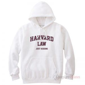 Harvard Law Just Kidding Hoodie Cheap Custom Unisex