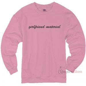 Girlfriend Material Sweatshirt Cheap Custom Unisex