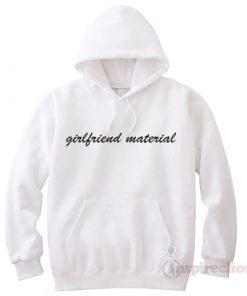 Girlfriend Material Hoodie Cheap Custom Unisex