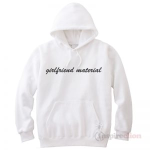 Girlfriend Material Hoodie Cheap Custom Unisex