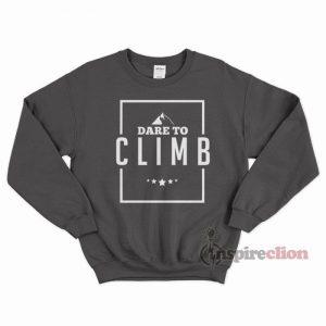 Dare To Climb Mountain Rock Climbing Sweatshirt Unisex Cheap Custom