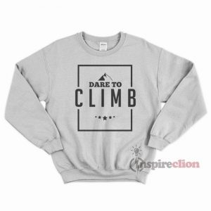 Dare To Climb Mountain Rock Climbing Sweatshirt Unisex Cheap Custom