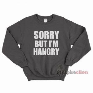 Sorry But Im Hangry Sweatshirt Unisex Cheap Custom