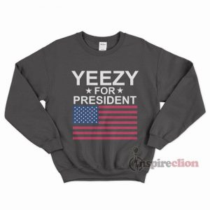 Yeezy For President Sweatshirt Unisex Cheap Custom