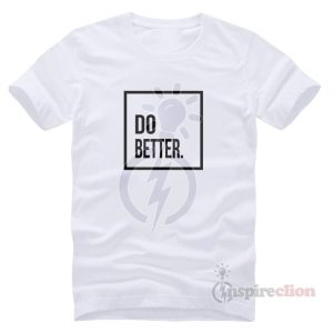 For Sale Do Better T-shirt Unisex Cheap Trendy