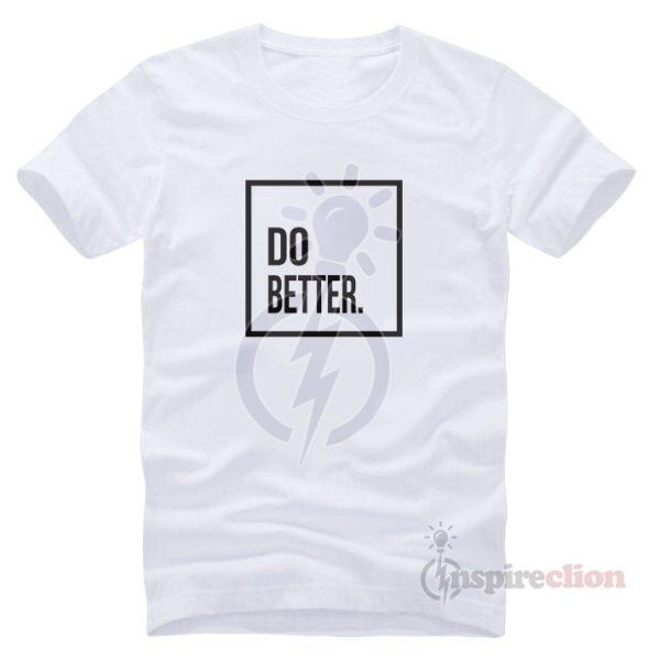 For Sale Do Better T-shirt Unisex Cheap Trendy