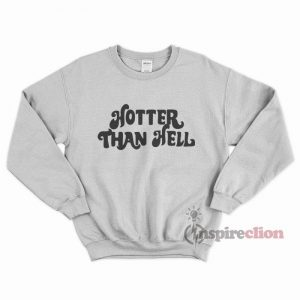 Hotter Than Hell Cheap Trendy Sweatshirt