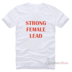 Strong Female Lead T-Shirt Trendy Clothes Cheap