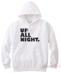 Up All Night. Party Hoodie Unisex Trendy Clothes