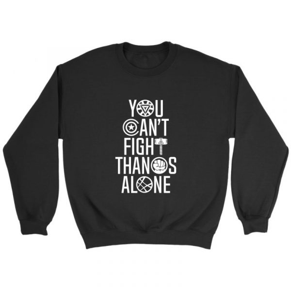 You Cant Fight Thanos Alone Quote Sweatshirt Avengers Infinity War