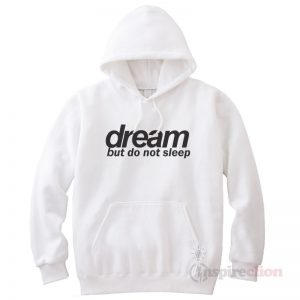 For Sale Dream But Do Not Sleep Hoodie