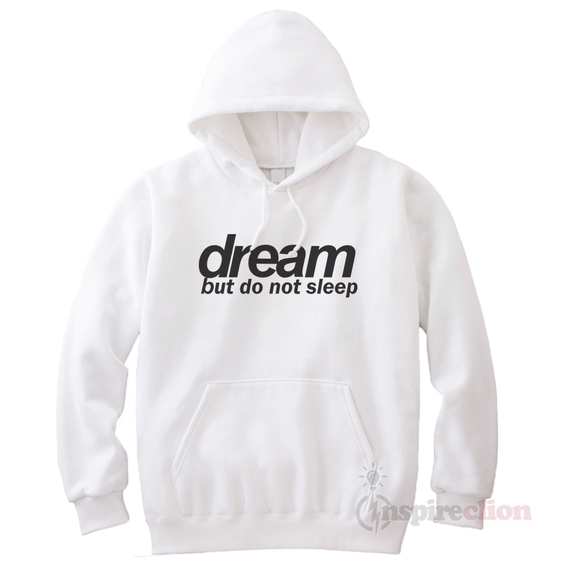 2efc67520fb3 For Sale Dream But Do Not Sleep Hoodie Cheap Trendy - Inspireclion