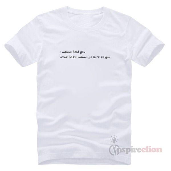 I Wanna Hold You T-shirt Short Sleeve