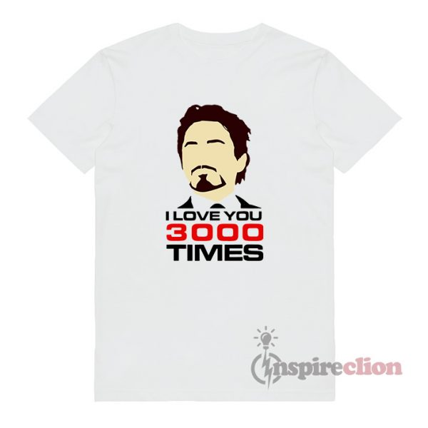 I Love You 3000 Times Iron Man T-Shirt