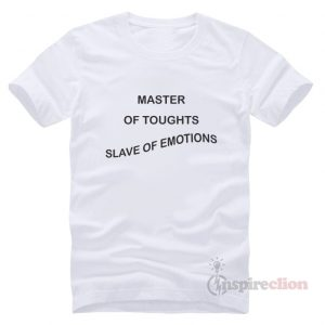 Master Of Thoughts Slave Of Emotions T-Shirt Trendy Clothes