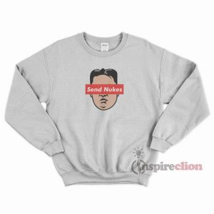 Send Nukes KIM JONG UN Sweatshirt Cheap Trendy