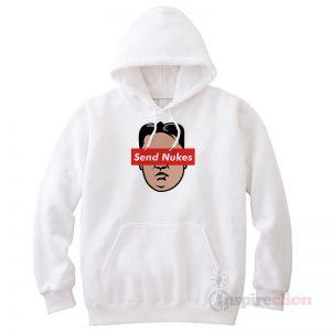 Send Nukes KIM JONG UN Meme Hoodie Trendy Clothes