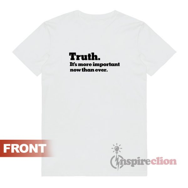The New York Times Truth. It's more important now than ever T-Shirt