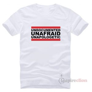 Undocumented Unfraid Unapologetic T-Shirt Cheap Trendy