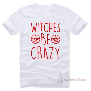 Witches Be Crazy Halloween T-Shirt Trendy Clothes