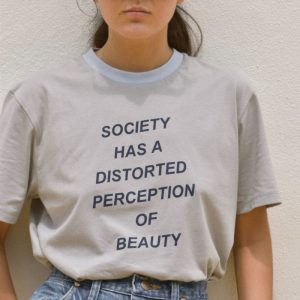 Society Has A Distorted Perception Of Beauty T-Shirt