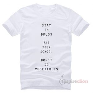 For Sale Stay In Drugs Funny T-Shirt Trendy Custom
